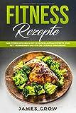 Fitness Rezepte: Das Fitness Kochbuch mit 50 Muskelaufbau Rezepte, zum Fett Verbrennen und für die...