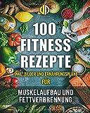 Fitness-Rezepte - Muskelaufbau und Fettverbrennung inkl. Bilder u. Ernährungspläne: Einfach und...