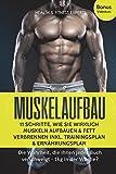 Muskelaufbau: 11 Schritte, wie Sie wirklich Muskeln aufbauen und Fett verbrennen inkl....