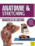 Anatomie & Stretching (Anatomie & Sport, Band 2): Muskeln in Aktion