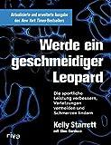Werde ein geschmeidiger Leopard - aktualisierte und erweiterte Ausgabe: Die sportliche Leistung...