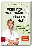 Wenn der Orthopäde Rücken hat: Der etwas andere Ratgeber für Rückenschmerzpatienten und alle,...