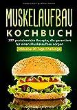 Muskelaufbau Kochbuch: 127 proteinreiche Rezepte, die garantiert für einen Muskelaufbau sorgen....