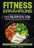 Fitness Ernährung: Das Fitness Kochbuch mit 112 Rezepten für Muskelaufbau und Fettverbrennung. +...