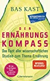 Der Ernährungskompass: Das Fazit aller wissenschaftlichen Studien zum Thema Ernährung - Mit den 12...