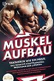 MUSKELAUFBAU - Trainieren wie ein Profi: Das effektive Krafttrainingsprogramm der Experten -...