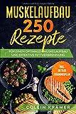 Muskelaufbau 250 Rezepte: Für einen optimalen Muskelaufbau und effektive Fettverbrennung. Inkl. 30...