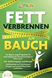 FETT VERBRENNEN AM BAUCH: Das Bauch-weg-Programm für überwältigende Abnehmerfolge in Rekordzeit...