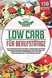 Low Carb für Berufstätige: Das Kochbuch mit 150 schnell gemachten leckeren Rezepten! Gesunde...