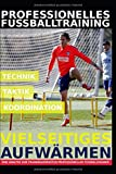 Professionelles Fußballtraining – Vielseitiges Aufwärmen: 35 Trainingsformen für ein...