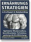 Ernährungsstrategien in Kraftsport und Bodybuilding: Optimaler Muskelaufbau, beschleunigter...
