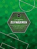 Fussballtraining Aufwärmen: 50 abwechslungsreiche Übungen für alle Leistungsstufen und...