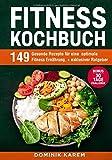 Fitness Kochbuch: 149 gesunde Rezepte für eine optimale Fitness Ernährung. + exklusiver Ratgeber....