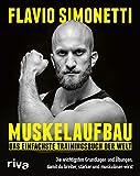 Muskelaufbau – Das einfachste Trainingsbuch der Welt: Die wichtigsten Grundlagen und Übungen,...