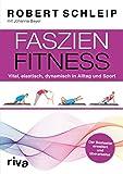 Faszien-Fitness – erweiterte und überarbeitete Ausgabe: Vital, elastisch, dynamisch in Alltag und...