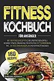 Fitness Kochbuch für Anfänger: Mit 160 Fitness Rezepten zum langfristigen Erfolg | Gesunde Fitness...