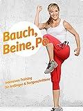 Bauch, Beine, Po: Intensives Training für Anfänger und Fortgeschrittene