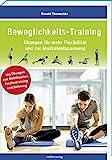 Beweglichkeits-Training: Übungen für mehr Flexibilität und zur Muskelentspannung (Trainingsreihe...