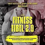 Die Fitness Fibel 2.0: Der wahre Weg zum Muskelaufbau, der effektiven Fettverbrennung und wie man...